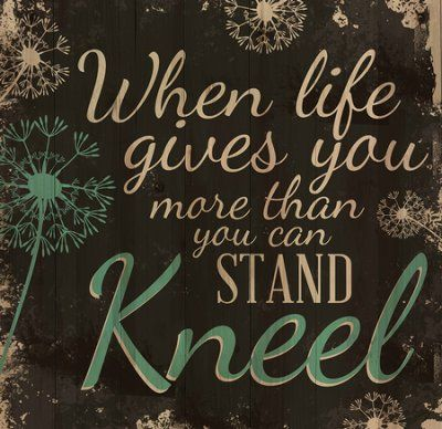 When Life Gives You More Than You Can Stand, Kneel Wall Art  -