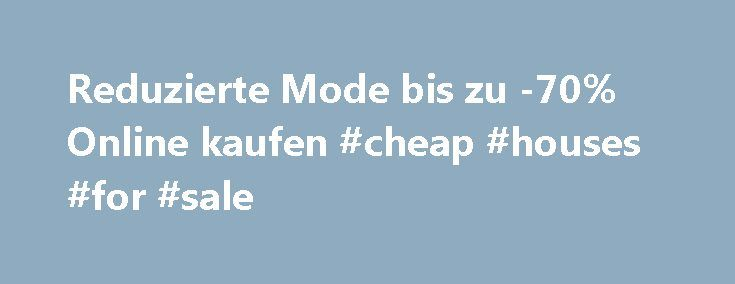 Reduzierte Mode bis zu -70% Online kaufen #cheap #houses #for #sale http://property.remmont.com/reduzierte-mode-bis-zu-70-online-kaufen-cheap-houses-for-sale/  Sale.de das Online Shopping Portal Sale.de ist ein Service der SALE Onlinemarketing GmbH aus Wuppertal und bietet Damen, Herren und Kinder Angebote. Rabatte sowie umfassende Informationen ber Marken wie Adidas. Bench. cecil. Diesel. Esprit. Lacoste. Passionata oder Tommy Hilfiger und Artikel in Onlineshops und informationen ber Outlet…