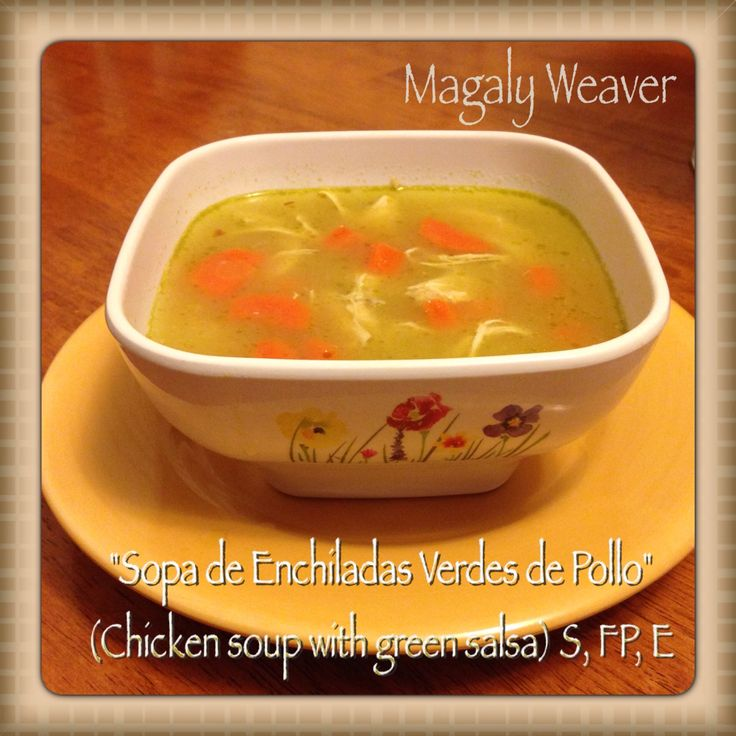 """Sopa de Enchiladas Verdes"" (Chicken soup with green) S, FP, E. 1 skinless lean chicken breast (FP, E) or use dark meat for S. 4 cups of water. 2 bay leaves. 1/4 of small diced onion. 1 large carrot. 1/4 to 1/2 tsp of gluccie. 1 28 oz can of green salsa sauce for Enchiladas Verdes. Salt, pepper to taste. Boiled chicken breast on medium low with bay leave, onion, whole carrot, season with salt and pepper. Once chicken is tender after 1hr take chicken, bay leave, and carrot out of the broth…"