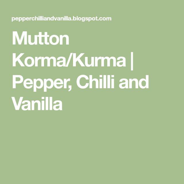 Mutton Korma/Kurma | Pepper, Chilli and Vanilla