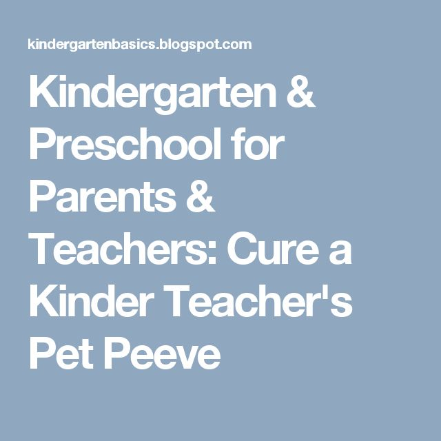 Kindergarten & Preschool for Parents & Teachers: Cure a Kinder Teacher's Pet Peeve