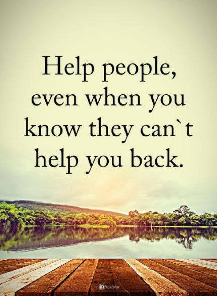 helping others quotes Help people, even when you know they can't help you back.