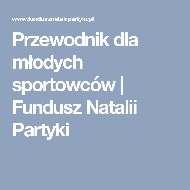 Przewodnik dla młodych sportowców | Fundusz Natalii Partyki
