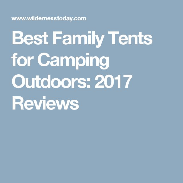 Best Family Tents for Camping Outdoors: 2017 Reviews