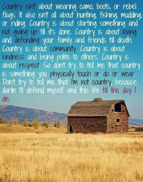 Love this!! Country is where you know who and what family means! And you don't take anyone's crap or fakeness!