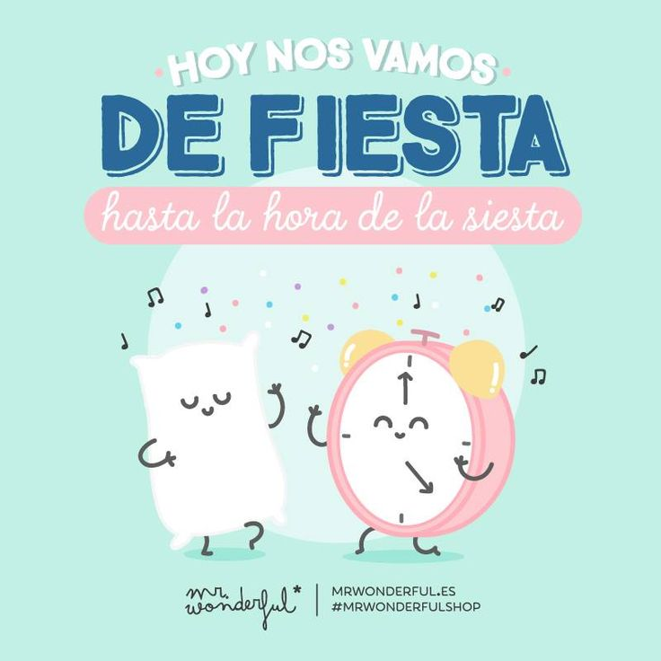Hoy nos vamos de fiesta hasta la hora de la siesta Mr Wonderful