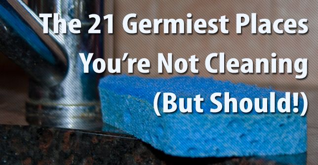 Yikes! Avoid illness by cleaning some unexpected places.