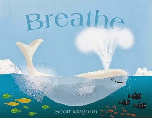 breathe by scott magoon follow a baby beluga through the arctic from