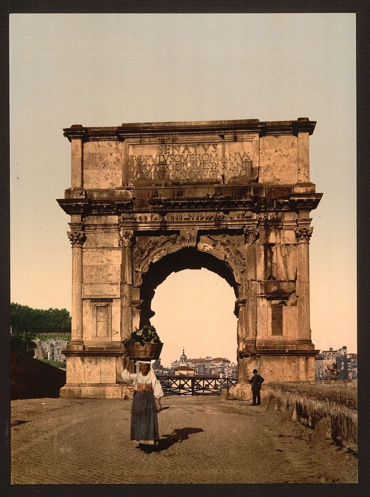 Triumphal Arch of Titus, Rome, Italy, c. 1890 (looks so different now, the middle of a heavy commerce area.)