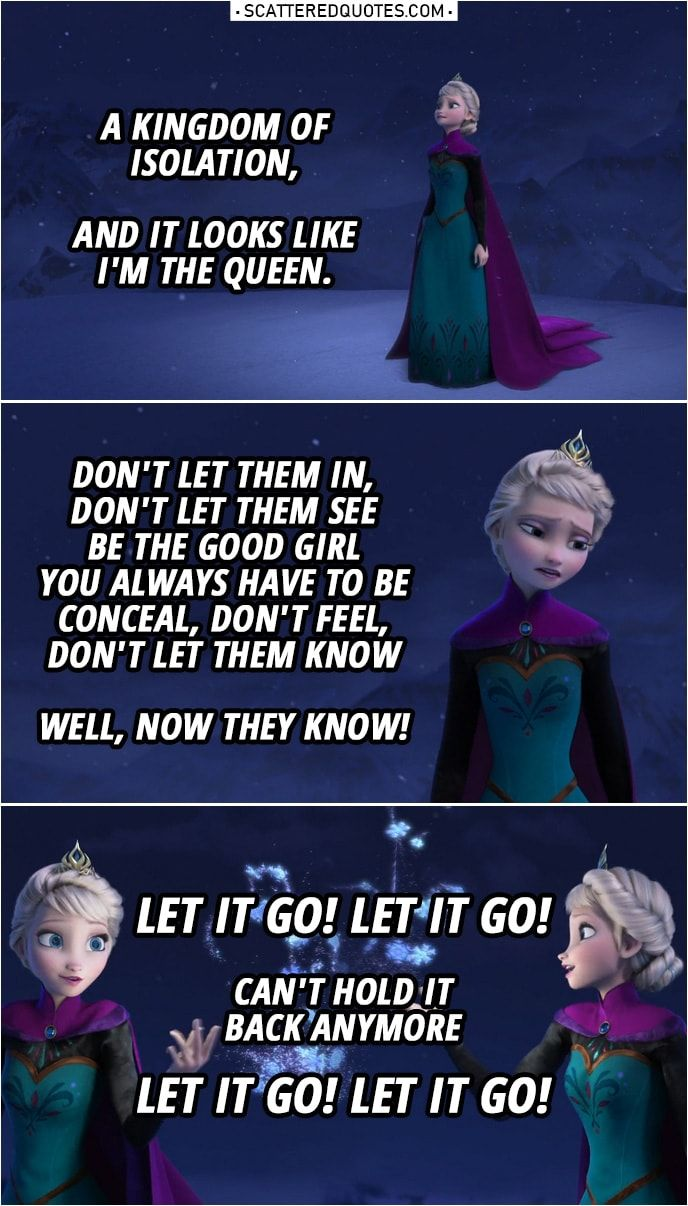 A Kingdom Of Isolation And It Looks Like I M The Queen Scattered Quotes Frozen Quotes Elsa Let It Go Letting Go Quotes