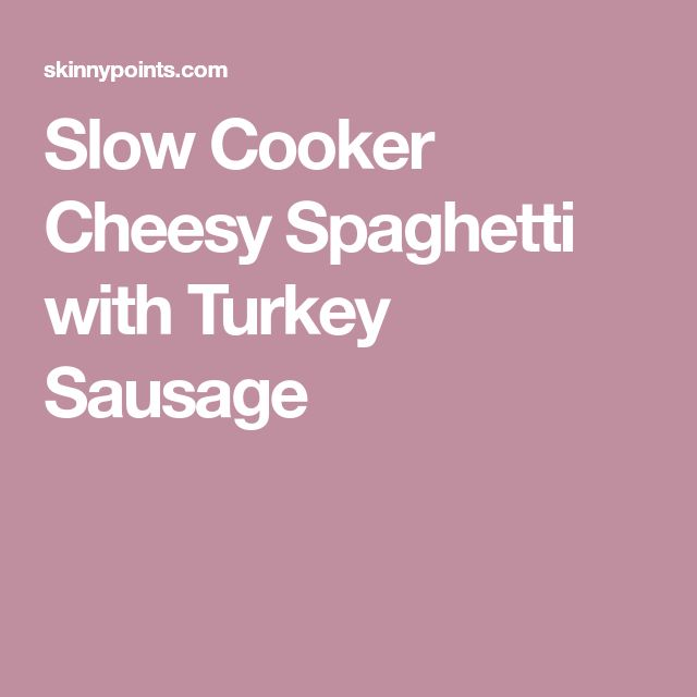 Slow Cooker Cheesy Spaghetti with Turkey Sausage