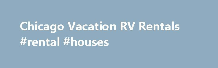 Chicago Vacation RV Rentals #rental #houses http://rental.remmont.com/chicago-vacation-rv-rentals-rental-houses/  #motorhome rental usa # Chicago RV Rentals Visit the vibrant city of Chicago. Chicago is a big city with the small town mid west feel. Rent an RV with USA RV Rentals and let the adventure begin. Many of us dream about leaving our job behind and taking off on the open road in a...