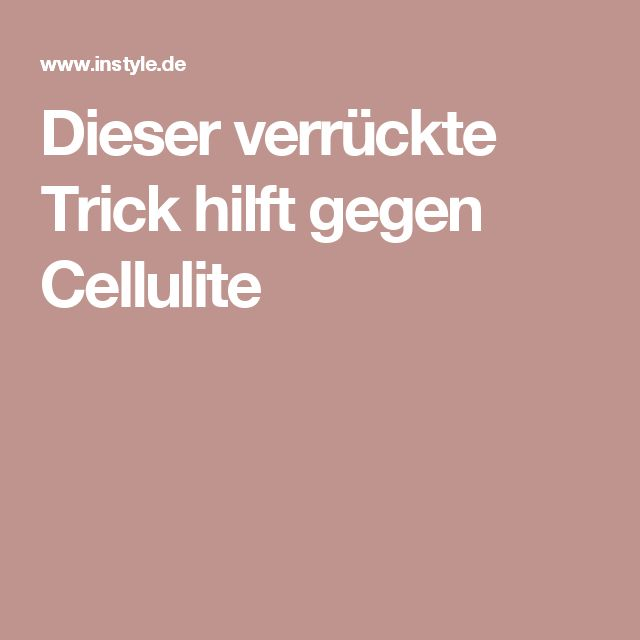 Dieser verrückte Trick hilft gegen Cellulite