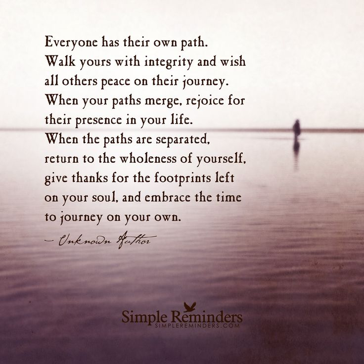 Everyone Has Their Own Path Walk Yours With Integrity And Wish All
