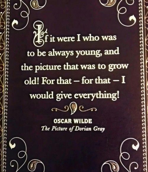 The Picture of Dorian Gray -not my favorite book but lots of good quotes esp from Lord Henry