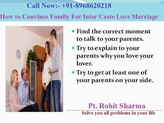 How to convince family for inter caste love marriage and what are the astrological Solutions to convince your family for inter caste love marriage? +91-8968620218  Love marriage could be the best or the worst thing that you have ever done in your life. But are not here discourage you or stop you from doing it, but we are here to give you an option named as our inter caste love marriage specialist.