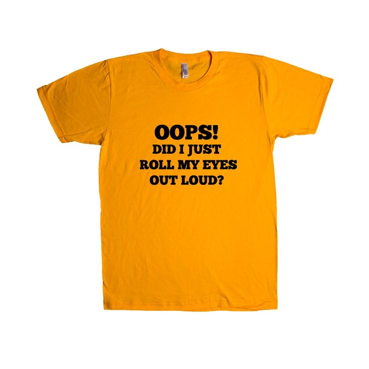 Oops Did I Just Roll Me Eyes Out Loud? Sarcastic Sarcasm Rude Joke Joking Mean Annoyed Annoyance Unisex Adult T Shirt SGAL4 Unisex T Shirt