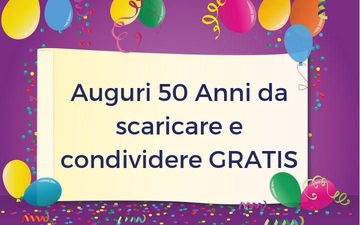 Auguri 50 Anni Da Scaricare E Condividere Gratis Auguri Di Buon