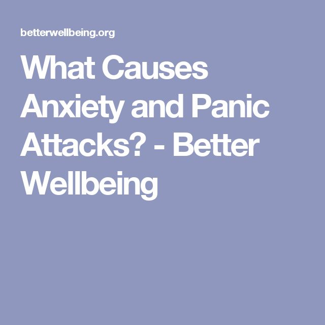 What Causes Anxiety and Panic Attacks? - Better Wellbeing