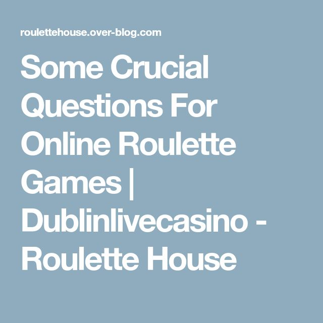 Some Crucial Questions For Online Roulette Games | Dublinlivecasino - Roulette House