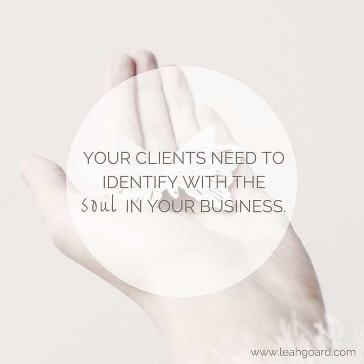 Your clients need to identify with the soul in your business.