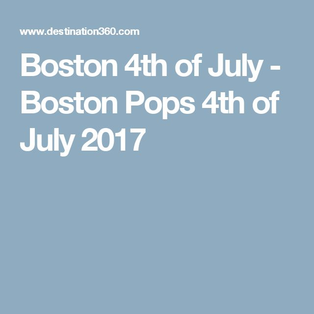 Boston 4th of July - Boston Pops 4th of July 2017