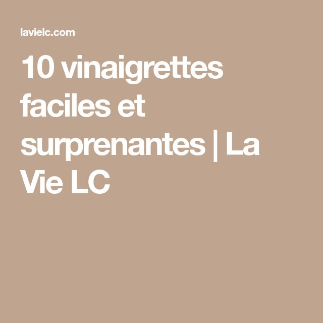 10 vinaigrettes faciles et surprenantes | La Vie LC