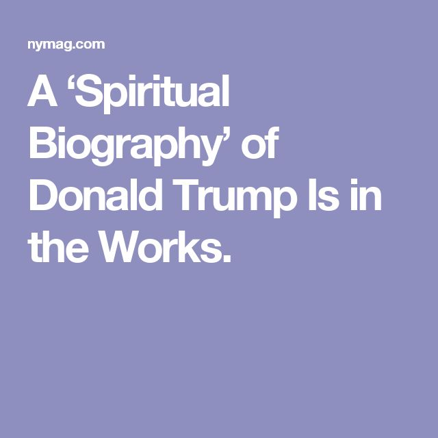 A 'Spiritual Biography' of Donald Trump Is in the Works.