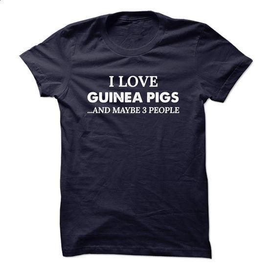 I love GUINEA PIGS maybe 3 - #sweatshirts for women #design shirt. PURCHASE NOW => https://www.sunfrog.com/No-Category/I-love-GUINEA-PIGS-maybe-3-Ladies.html?60505