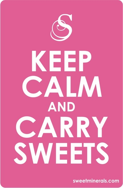 Keep Calm and Carry Sweets (Sweet Minerals)