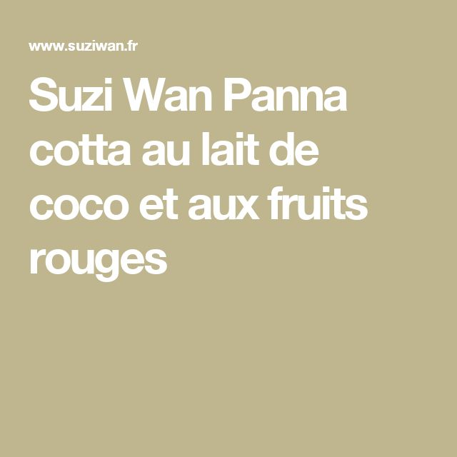 Suzi Wan Panna cotta au lait de coco et aux fruits rouges