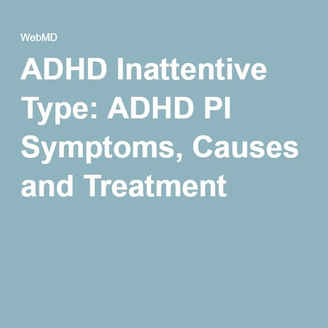 ADHD Inattentive Type: ADHD PI Symptoms, Causes and Treatment