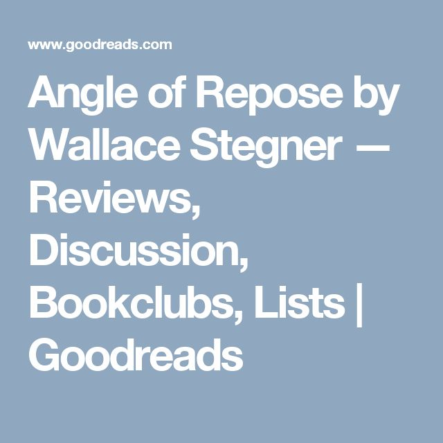 Angle of Repose by Wallace Stegner — Reviews, Discussion, Bookclubs, Lists | Goodreads
