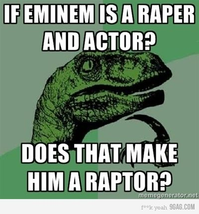 I wonder how Eminem would feel about being called a raper?  Seriously people?  LEARN TO SPELL!!
