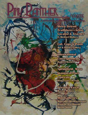 Pink Panther Magazine Issue 24, $13.99 from MagCloud - contains beautiful art & wrting, including three of my own poems :)
