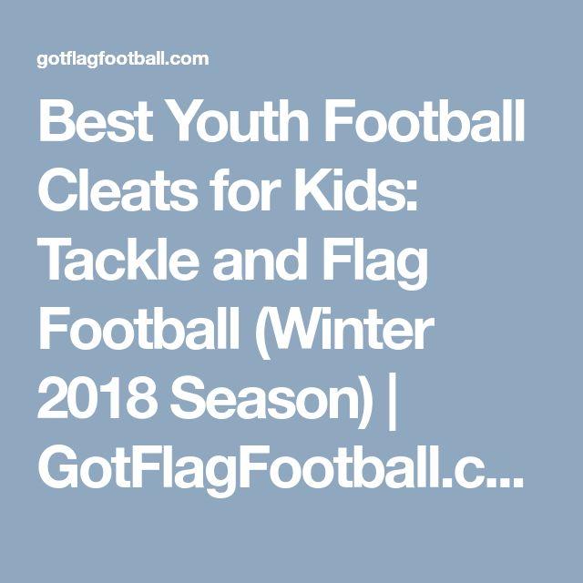 Best Youth Football Cleats for Kids: Tackle and Flag Football (Winter 2018 Season) | GotFlagFootball.com