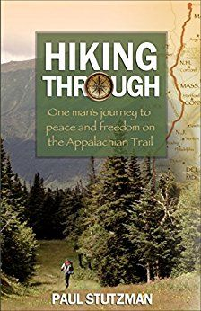 Hiking Through: One Man's Journey to Peace and Freedom on the Appalachian Trail by [Stutzman, Paul]