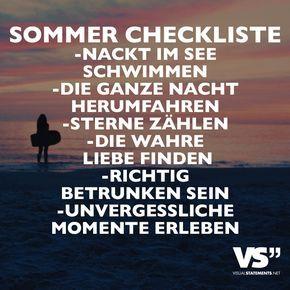 Sommer Checkliste: -Nackt im See schwimmen -Die ganze Nacht herumfahren -Sterne zählen -Die wahre Liebe finden -Richtig betrunken sein -Unvergessliche Momente erleben