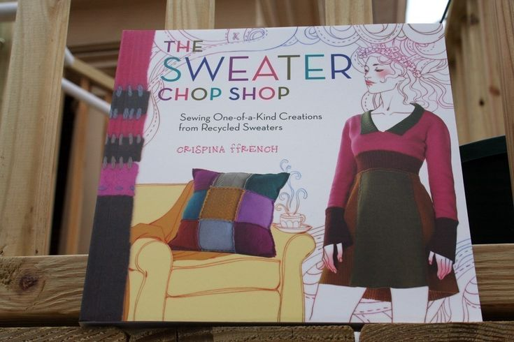 Recycled Sweater Tutorial, How-To Make with Recycled Sweaters, Teaching Book by Crispina ffrench, The Sweater Chop Shop by Crispinaffrench on Etsy https://www.etsy.com/listing/126757727/recycled-sweater-tutorial-how-to-make
