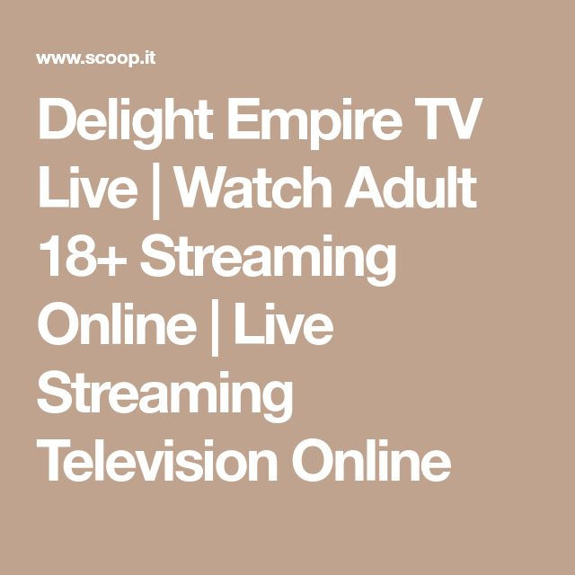 Delight Empire TV Live | Watch Adult 18+ Streaming Online | Live Streaming Television Online