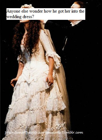 Phantom of the Opera Confessions | Yeah... I and then it's funny to me because most of the time, in the musical, the Christine will look down at her self when she comes on stage and  either look like she realizes that what she put on is a wedding dress or that she has been put in a wedding dress.