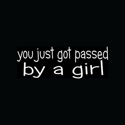 You just got passed by a girl sticker funny racing vinyl decal jdm turbo car lol
