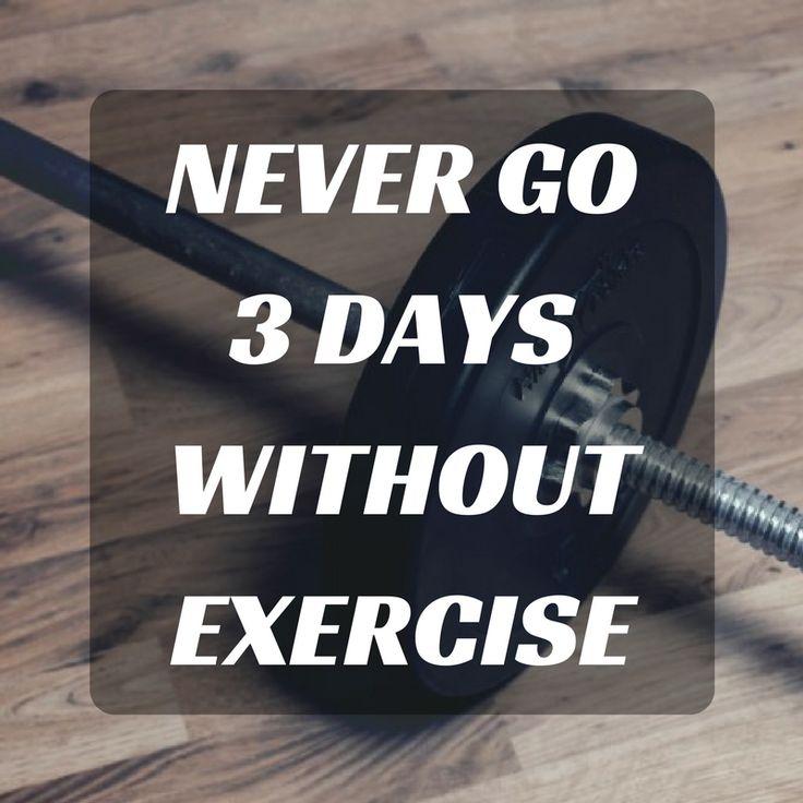 Never go 3 days without exercise. http://newestweightloss.com #weightloss #diet #weightlossmotivation #fitspo