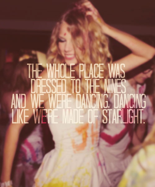 Starlight- Taylor Swift  I feel like this is gonna be the theme song for my senior prom this year!