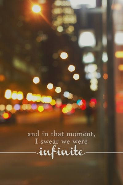and in that moment, I swear we were infinite. - The Perks of Being a Wallflower
