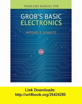 Problems Manual to accompany Grobs Basic Electronics (9780077238322) Mitchel Schultz , ISBN-10: 007723832X  , ISBN-13: 978-0077238322 ,  , tutorials , pdf , ebook , torrent , downloads , rapidshare , filesonic , hotfile , megaupload , fileserve