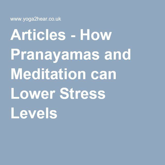 Articles - How Pranayamas and Meditation can Lower Stress Levels
