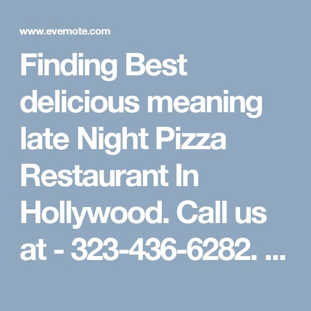 Finding Best delicious meaning late Night Pizza Restaurant In Hollywood. Call us at -  323-436-6282. #LatenightrestaurantHollywood