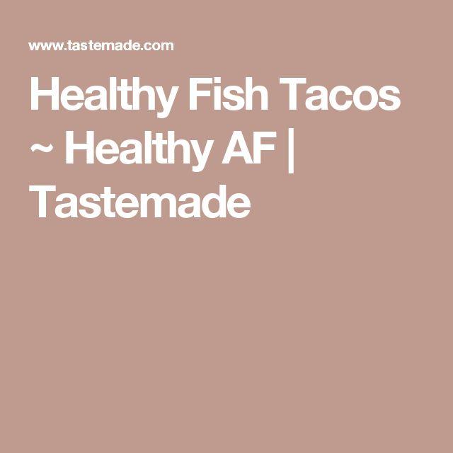 Healthy Fish Tacos ~ Healthy AF | Tastemade