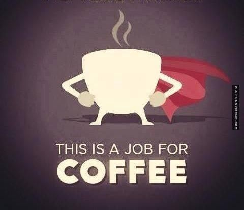 Funny memes - This is a job for coffee | FunnyMeme.com